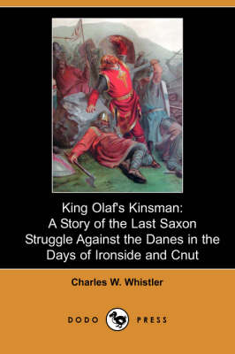 King Olaf's Kinsman: A Story of the Last Saxon Struggle Against the Danes in the Days of Ironside and Cnut (Dodo Press)