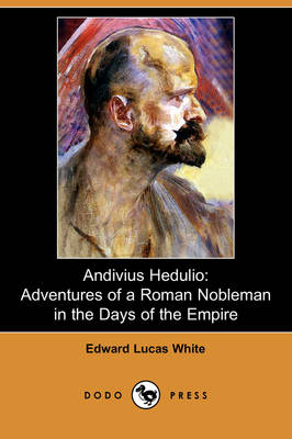 Andivius Hedulio: Adventures of a Roman Nobleman in the Days of the Empire (Dodo Press)