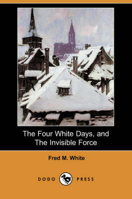 The Four White Days, and the Invisible Force (Dodo Press)