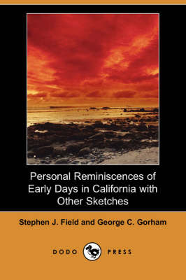 Personal Reminiscences of Early Days in California with Other Sketches