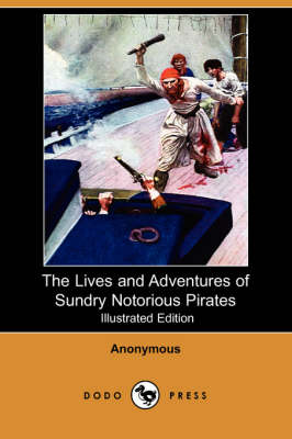 The Lives and Adventures of Sundry Notorious Pirates (Illustrated Edition) (Dodo Press)