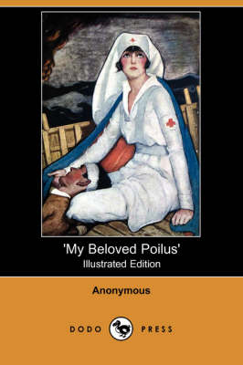 My Beloved Poilus' (Illustrated Edition) (Dodo Press)