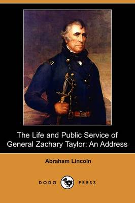 The Life and Public Service of General Zachary Taylor: An Address (Dodo Press)