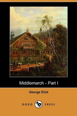 Middlemarch - Part I (Dodo Press)