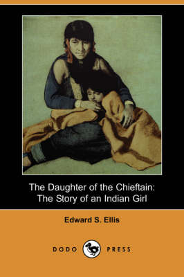 The Daughter of the Chieftain: The Story of an Indian Girl (Dodo Press)
