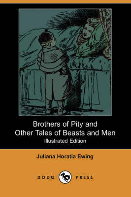 Brothers of Pity and Other Tales of Beasts and Men (Illustrated Edition) (Dodo Press)