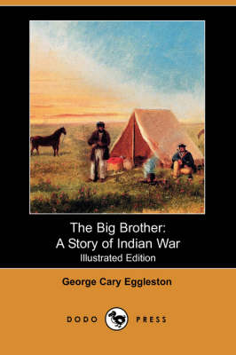 The Big Brother: A Story of Indian War (Illustrated Edition) (Dodo Press)