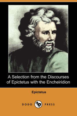 A Selection from the Discourses of Epictetus with the Encheiridion (Dodo Press)