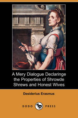 A Mery Dialogue Declaringe the Properties of Shrowde Shrews and Honest Wives (Dodo Press)