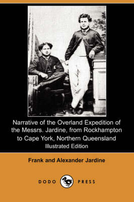 Narrative of the Overland Expedition of the Messrs. Jardine, from Rockhampton to Cape York, Northern Queensland (Illustrated Edition) (Dodo Press)