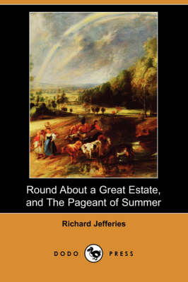 Round about a Great Estate, and the Pageant of Summer (Dodo Press)