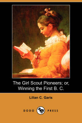 The Girl Scout Pioneers; Or, Winning the First B. C. (Dodo Press)
