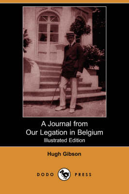 A Journal from Our Legation in Belgium (Illustrated Edition) (Dodo Press)
