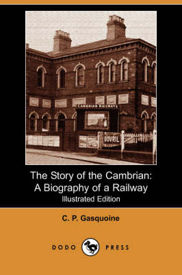 The Story of the Cambrian: A Biography of a Railway (Illustrated Edition) (Dodo Press)