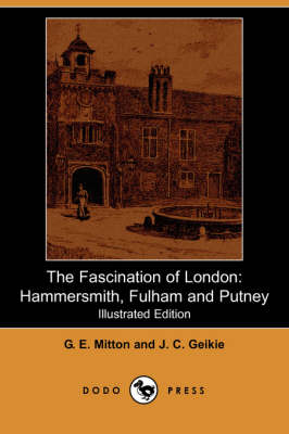 The Fascination of London: Hammersmith, Fulham and Putney (Illustrated Edition) (Dodo Press)