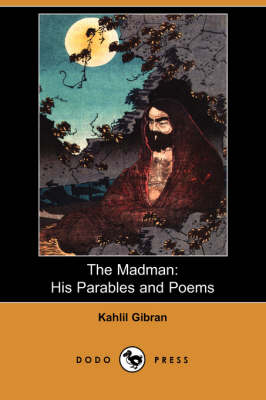 The Madman: His Parables and Poems (Dodo Press)