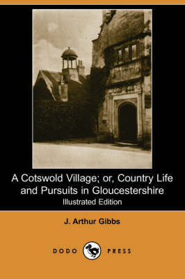 A Cotswold Village; Or, Country Life and Pursuits in Gloucestershire (Illustrated Edition) (Dodo Press)