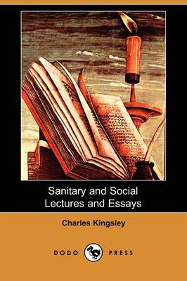 Sanitary and Social Lectures and Essays (Dodo Press)