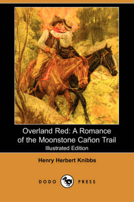 Overland Red: A Romance of the Moonstone Canon Trail (Illustrated Edition) (Dodo Press)