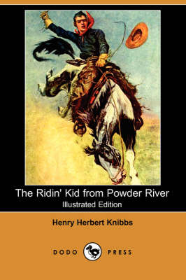 The Ridin' Kid from Powder River (Illustrated Edition) (Dodo Press)