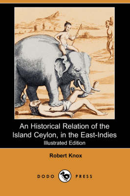 An Historical Relation of the Island Ceylon, in the East-Indies (Illustrated Edition) (Dodo Press)