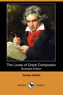 The Loves of Great Composers (Illustrated Edition) (Dodo Press)