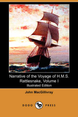 Narrative of the Voyage of H.M.S. Rattlesnake, Volume I (Illustrated Edition) (Dodo Press)