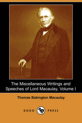 The Miscellaneous Writings and Speeches of Lord Macaulay, Volume I (Dodo Press)