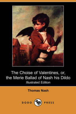 The Choise of Valentines, Or, the Merie Ballad of Nash His Dildo (Illustrated Edition) (Dodo Press)