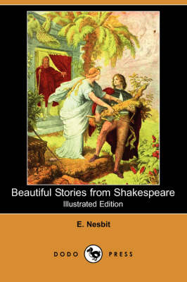 Beautiful Stories from Shakespeare (Illustrated Edition) (Dodo Press)