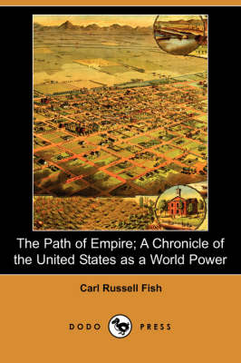 The Path of Empire; A Chronicle of the United States as a World Power (Dodo Press)