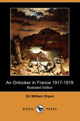 An Onlooker in France 1917-1919 (Illustrated Edition) (Dodo Press)