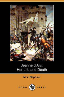 Jeanne D'Arc: Her Life and Death (Dodo Press)