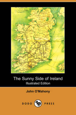 The Sunny Side of Ireland, with a Chapter on the Natural History of the South and West of Ireland (Illustrated Edition) (Dodo Press)