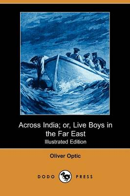 Across India; Or, Live Boys in the Far East (Illustrated Edition) (Dodo Press)