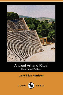 Ancient Art and Ritual (Illustrated Edition) (Dodo Press)