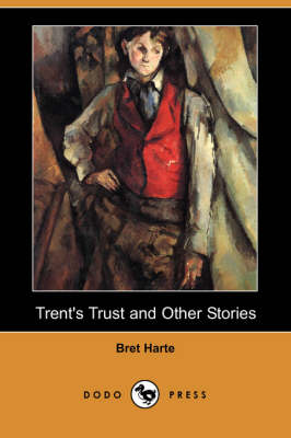 Trent's Trust and Other Stories (Dodo Press)