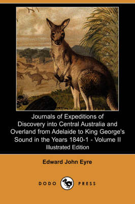 Journals of Expeditions of Discovery Into Central Australia and Overland from Adelaide to King George's Sound in the Years 1840-1 - Volume II (Illustr