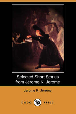 Selected Short Stories from Jerome K. Jerome (Dodo Press)