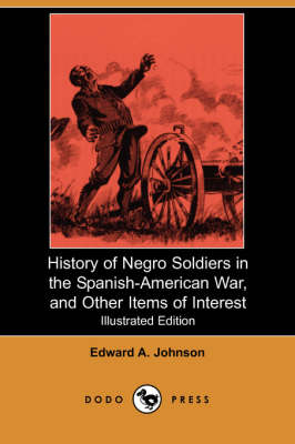History of Negro Soldiers in the Spanish-American War, and Other Items of Interest (Illustrated Edition) (Dodo Press)