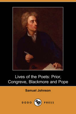 Lives of the Poets: Prior, Congreve, Blackmore, and Pope
