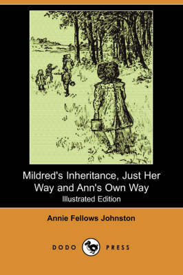 Mildred's Inheritance, Just Her Way and Ann's Own Way (Illustrated Edition) (Dodo Press)