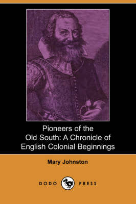 Pioneers of the Old South: A Chronicle of English Colonial Beginnings (Dodo Press)