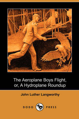 The Aeroplane Boys Flight, Or, a Hydroplane Roundup (Dodo Press)