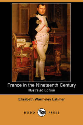France in the Nineteenth Century (Illustrated Edition) (Dodo Press)