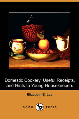 Domestic Cookery, Useful Receipts, and Hints to Young Housekeepers (Dodo Press)