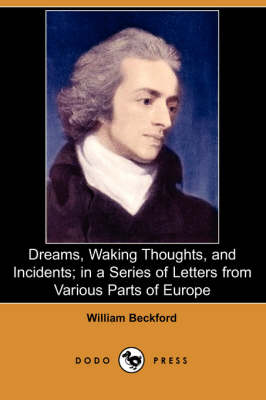 Dreams, Waking Thoughts, and Incidents; In a Series of Letters from Various Parts of Europe (Dodo Press)