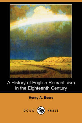 A History of English Romanticism in the Eighteenth Century (Dodo Press)