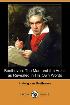 Beethoven: The Man and the Artist, as Revealed in His Own Words (Dodo Press)