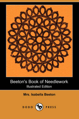 Beeton's Book of Needlework (Illustrated Edition) (Dodo Press)